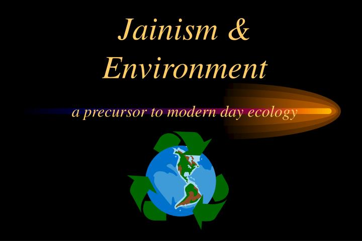 jainism environment a precursor to modern day ecology n.