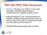 tricare opps policy background
