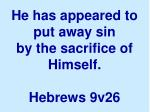 he has appeared to put away sin by the sacrifice of himself hebrews 9v26