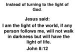 instead of turning to the light of god