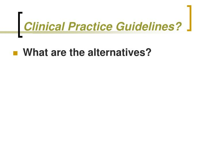 Clinical Practice Guidelines?