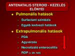 antenatalis steroid kezel s el nyei