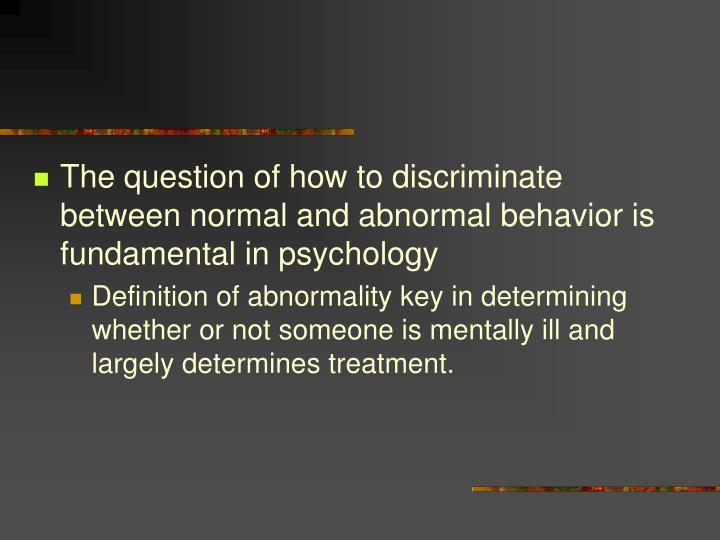The question of how to discriminate between normal and abnormal behavior is fundamental in psycholog...