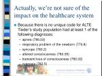 actually we re not sure of the impact on the healthcare system