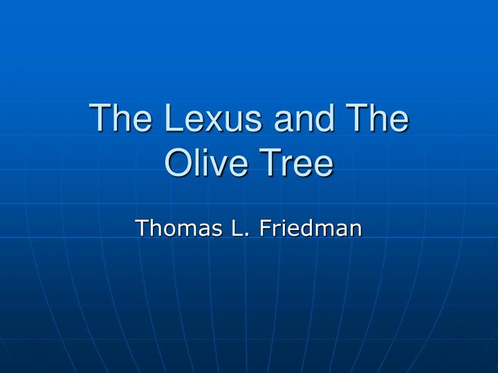 lexus and the olive tree This one-page guide includes a plot summary and brief analysis of the lexus and the olive tree by thomas l friedman the lexus and the olive tree.