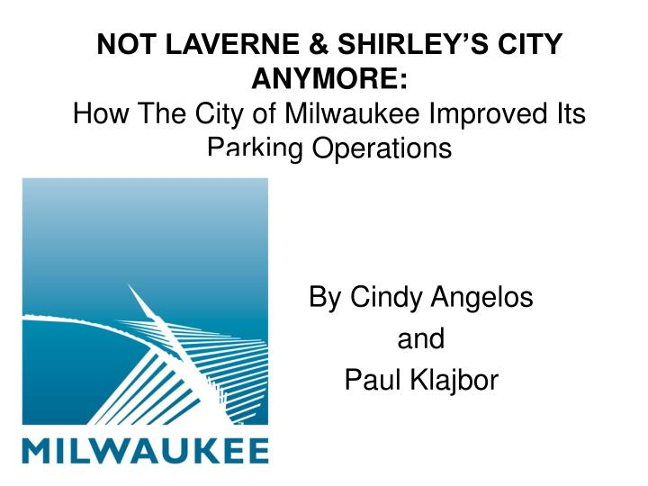 not laverne shirley s city anymore how the city of milwaukee improved its parking operations n.