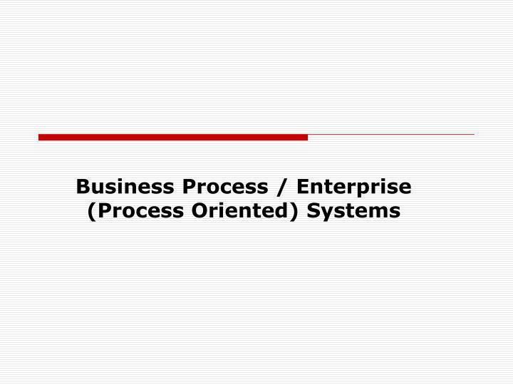 business process enterprise process oriented systems n.