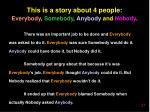 this is a story about 4 people every b ody somebody anybody and nobody