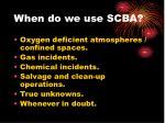 when do we use scba