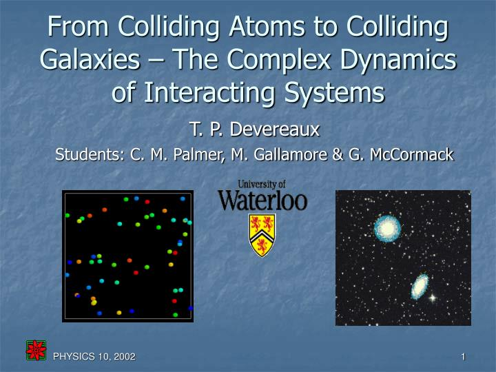 from colliding atoms to colliding galaxies the complex dynamics of interacting systems n.