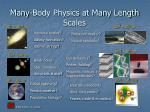 many body physics at many length scales