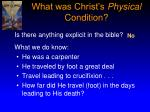 what was christ s physical condition