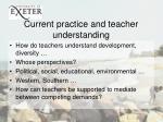 current practice and teacher understanding