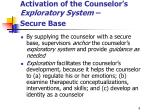 activation of the counselor s exploratory system secure base