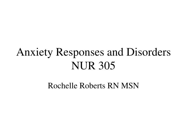 anxiety responses and disorders nur 305 n.