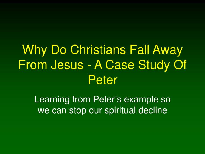why do christians fall away from jesus a case study of peter n.