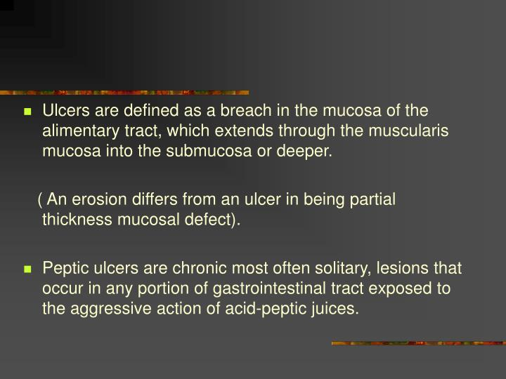 Ulcers are defined as a breach in the mucosa of the alimentary tract, which extends through the musc...