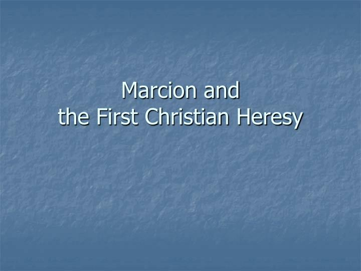 marcion and the first christian heresy n.