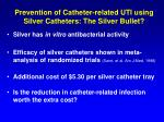 prevention of catheter related uti using silver catheters the silver bullet