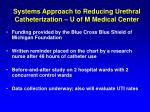 systems approach to reducing urethral catheterization u of m medical center