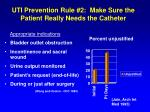 uti prevention rule 2 make sure the patient really needs the catheter