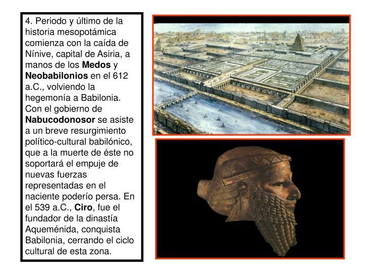 4. Periodo y último de la historia mesopotámica comienza con la caída de Nínive, capital de Asiria, a manos de los