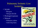 pulmonary irritants low solubility