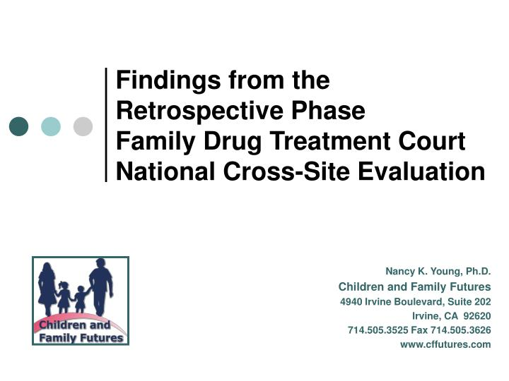 findings from the retrospective phase family drug treatment court national cross site evaluation n.