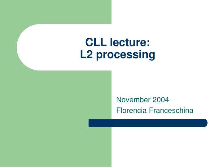 cll lecture l2 processing n.