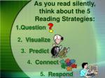 as you read silently think about the 5 reading strategies
