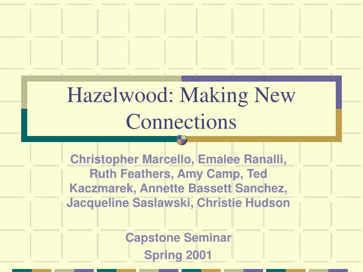 hazelwood making new connections n.