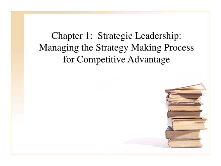 chapter 1 strategic leadership managing the strategy making process for competitive advantage n.