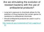 are we stimulating the evolution of resistant bacteria with the use of antibacterial products