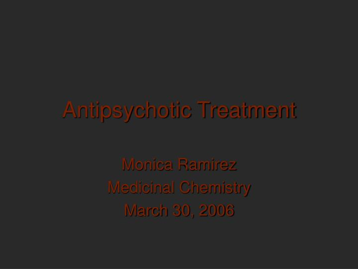 antipsychotic treatment n.