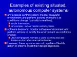 examples of existing situated autonomous computer systems