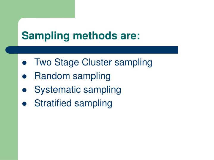 Sampling methods are: