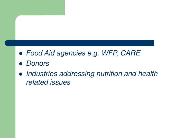 Food Aid agencies e.g. WFP, CARE