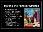 making the familiar strange