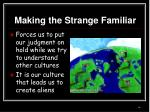 making the strange familiar