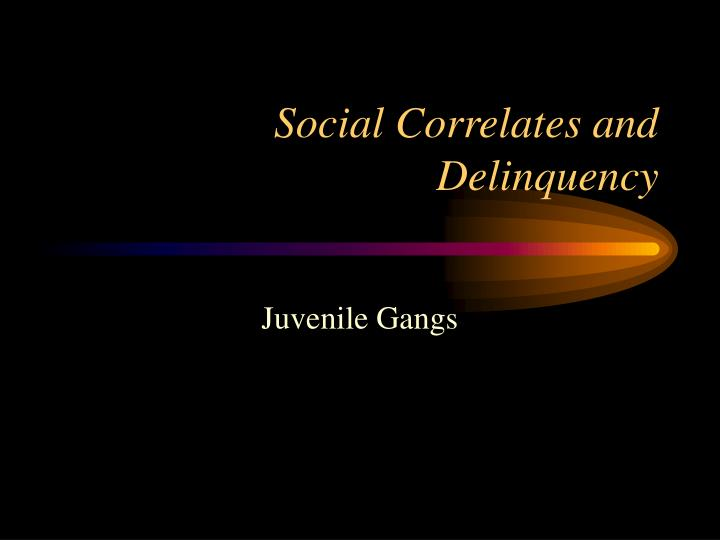 social correlates and delinquency n.