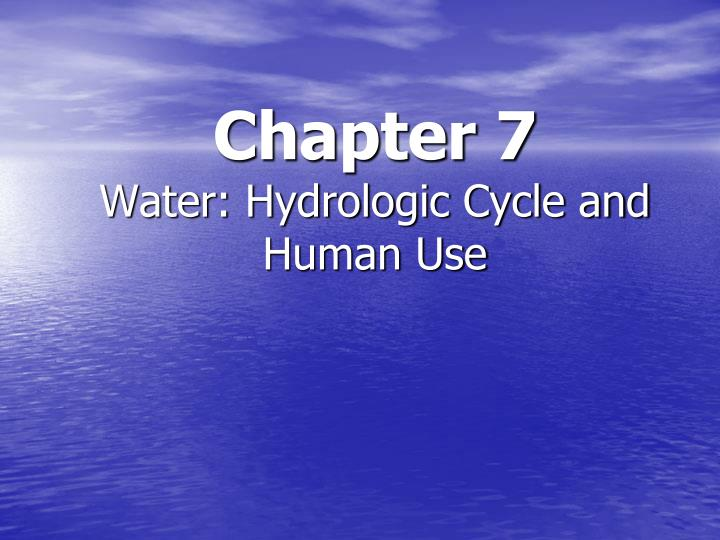 chapter 7 water hydrologic cycle and human use n.
