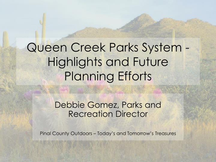 queen creek parks system highlights and future planning efforts n.