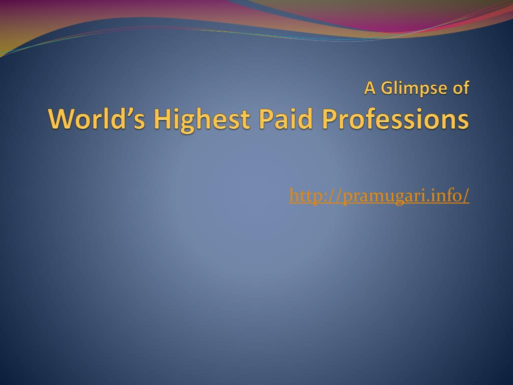 a glimpse of world s highest paid professions l.