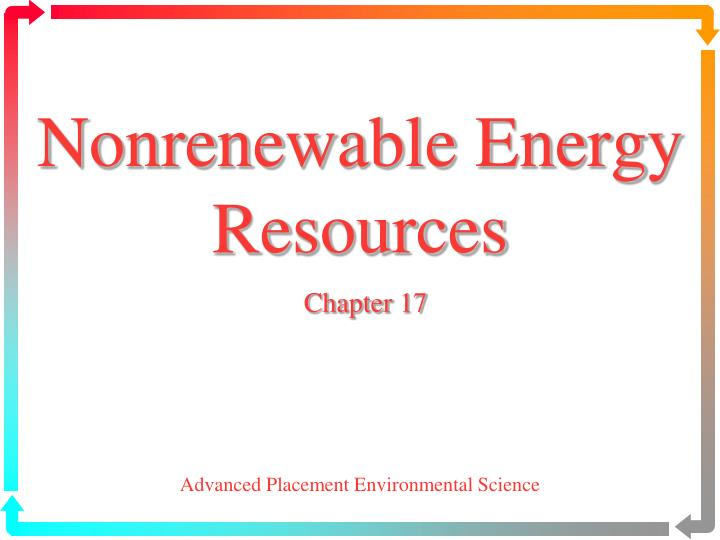 nonrenewable energy resources chapter 17 n.