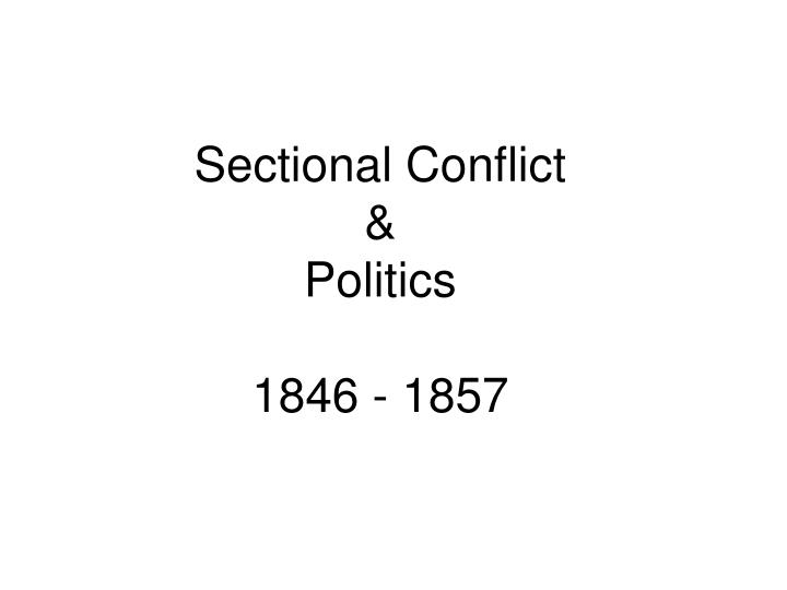 sectional conflict politics 1846 1857 n.