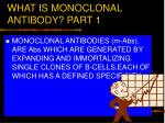 what is monoclonal antibody part 1