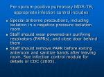 for sputum positive pulmonary mdr tb appropriate infection control includes