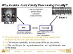 why build a joint cavity processing facility