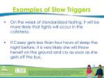 examples of slow triggers