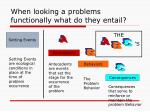 when looking a problems functionally what do they entail